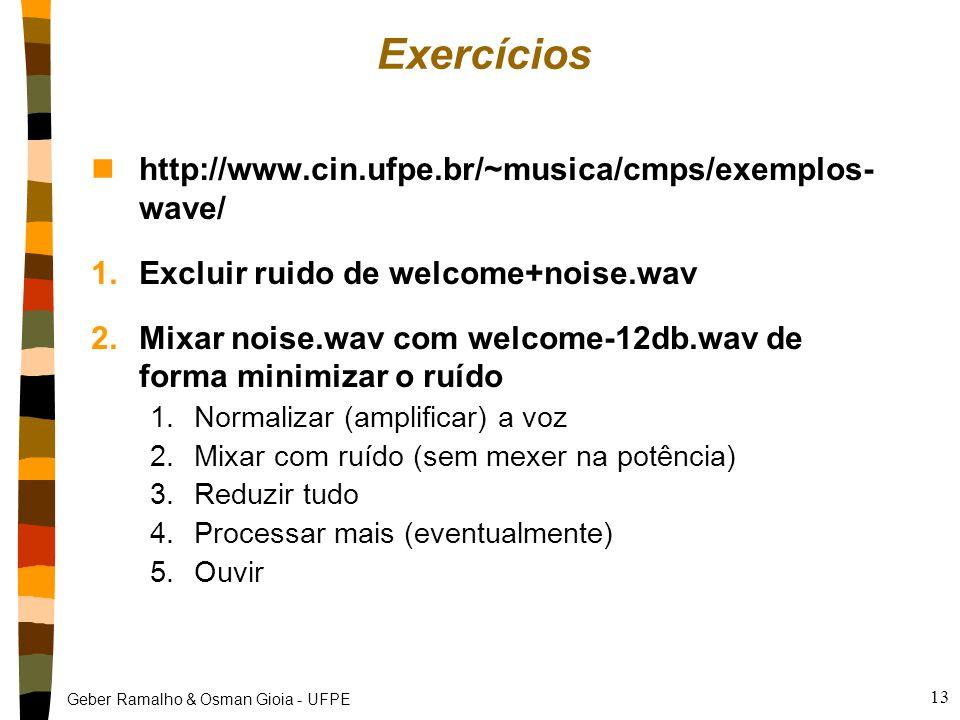 Geber Ramalho & Osman Gioia - UFPE 13 Exercícios nhttp://www.cin.ufpe.br/~musica/cmps/exemplos- wave/ 1.Excluir ruido de welcome+noise.wav 2.Mixar noi