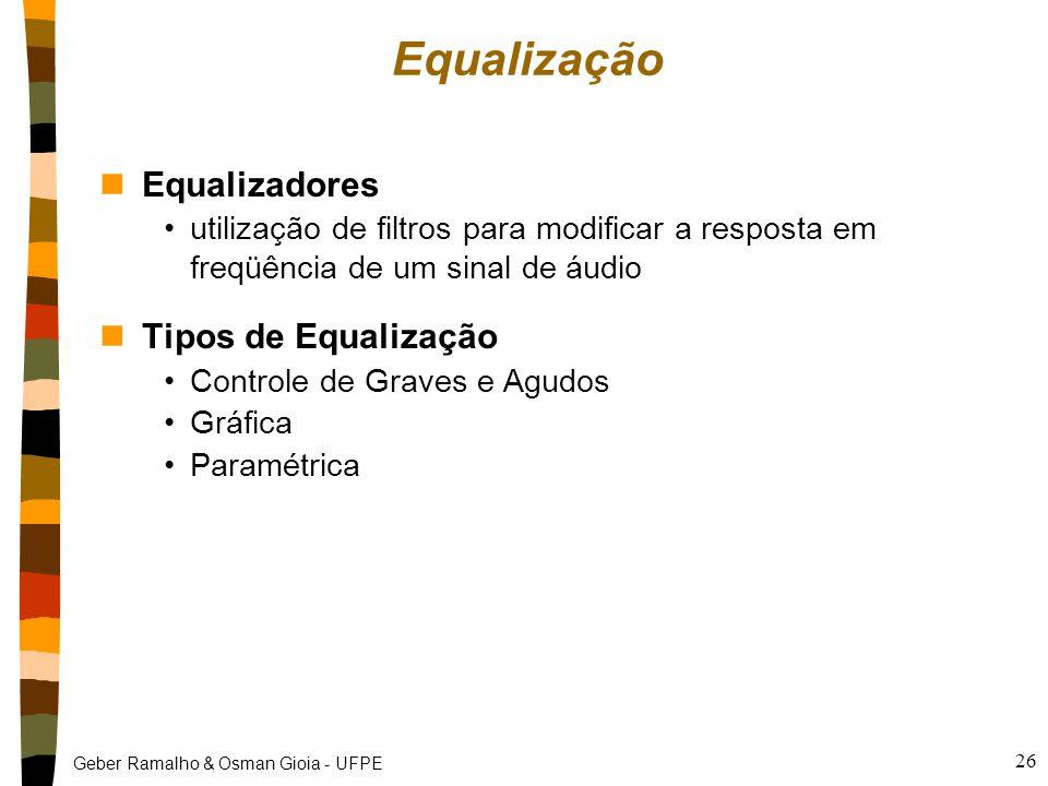 Geber Ramalho & Osman Gioia - UFPE 26 Equalização nEqualizadores utilização de filtros para modificar a resposta em freqüência de um sinal de áudio nT