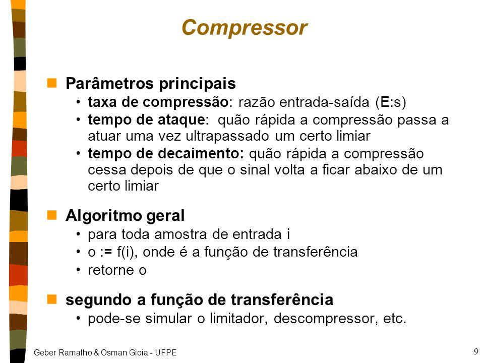 Geber Ramalho & Osman Gioia - UFPE 9 nParâmetros principais taxa de compressão: razão entrada-saída (E:s) tempo de ataque: quão rápida a compressão pa