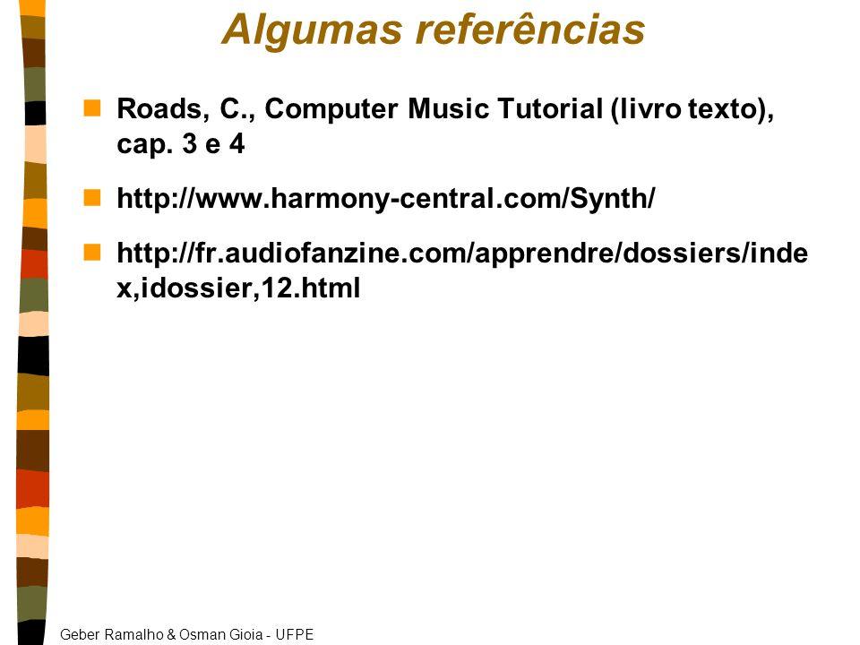 Geber Ramalho & Osman Gioia - UFPE Algumas referências nRoads, C., Computer Music Tutorial (livro texto), cap.