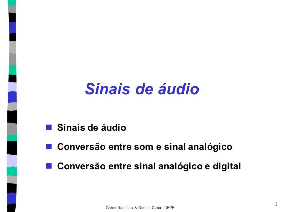 Geber Ramalho & Osman Gioia - UFPE 2 Sinais de áudio Existem várias representações para o som fenômeno Onda sonora (mecânica) Onda elétrica analógica Onda elétrica digital