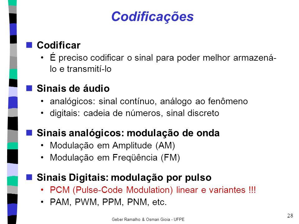 Geber Ramalho & Osman Gioia - UFPE 28 Codificações Codificar É preciso codificar o sinal para poder melhor armazená- lo e transmití-lo Sinais de áudio