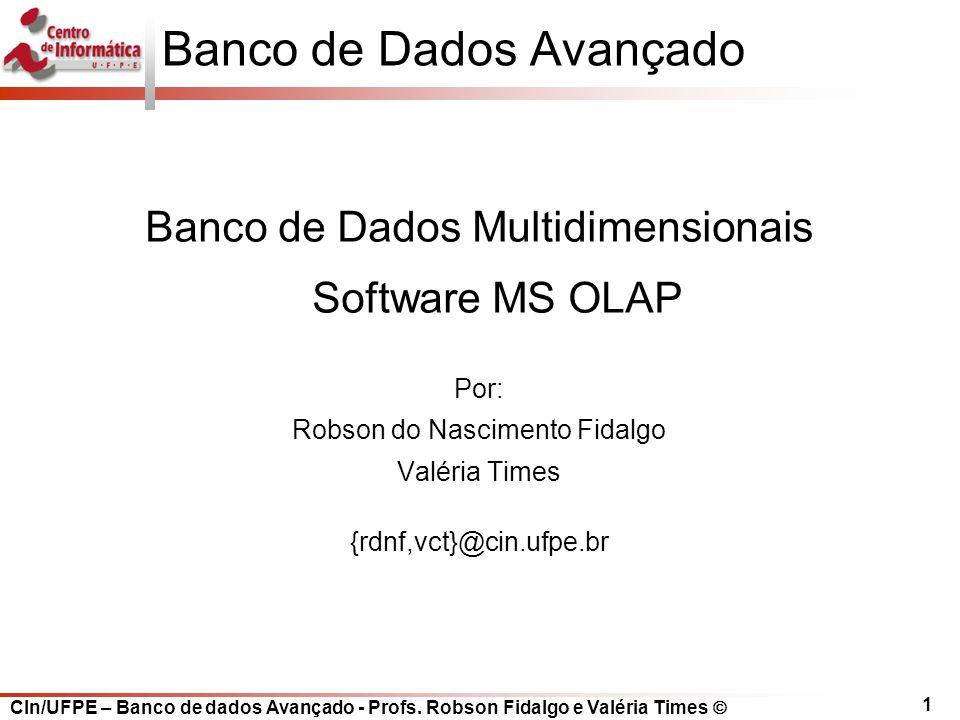 CIn/UFPE – Banco de dados Avançado - Profs. Robson Fidalgo e Valéria Times  1 Banco de Dados Avançado Banco de Dados Multidimensionais Software MS OL