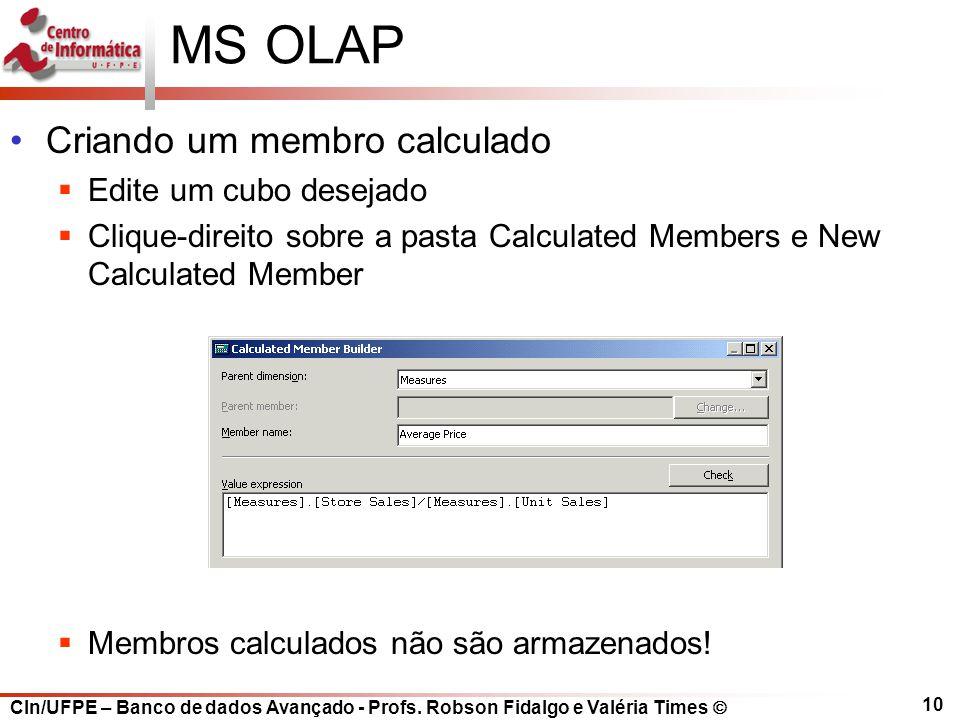 CIn/UFPE – Banco de dados Avançado - Profs. Robson Fidalgo e Valéria Times  10 MS OLAP Criando um membro calculado  Edite um cubo desejado  Clique-