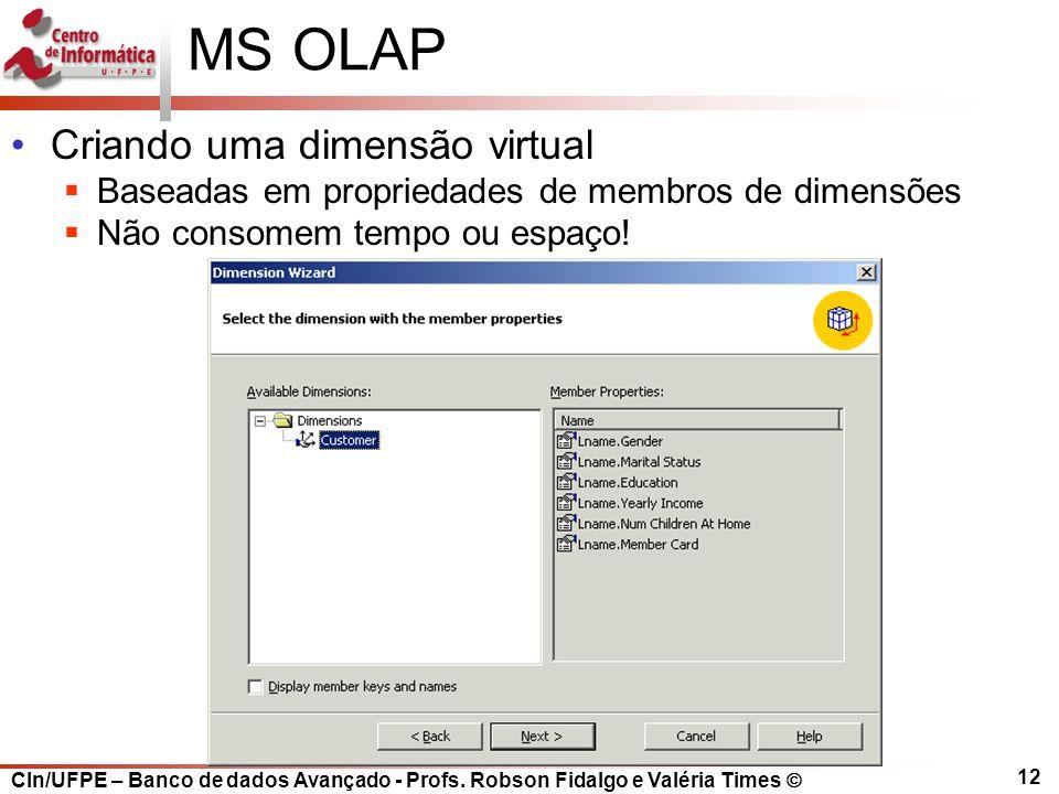 CIn/UFPE – Banco de dados Avançado - Profs. Robson Fidalgo e Valéria Times  12 MS OLAP Criando uma dimensão virtual  Baseadas em propriedades de mem