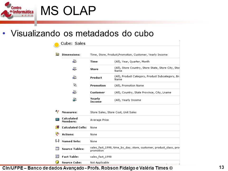 CIn/UFPE – Banco de dados Avançado - Profs. Robson Fidalgo e Valéria Times  13 MS OLAP Visualizando os metadados do cubo