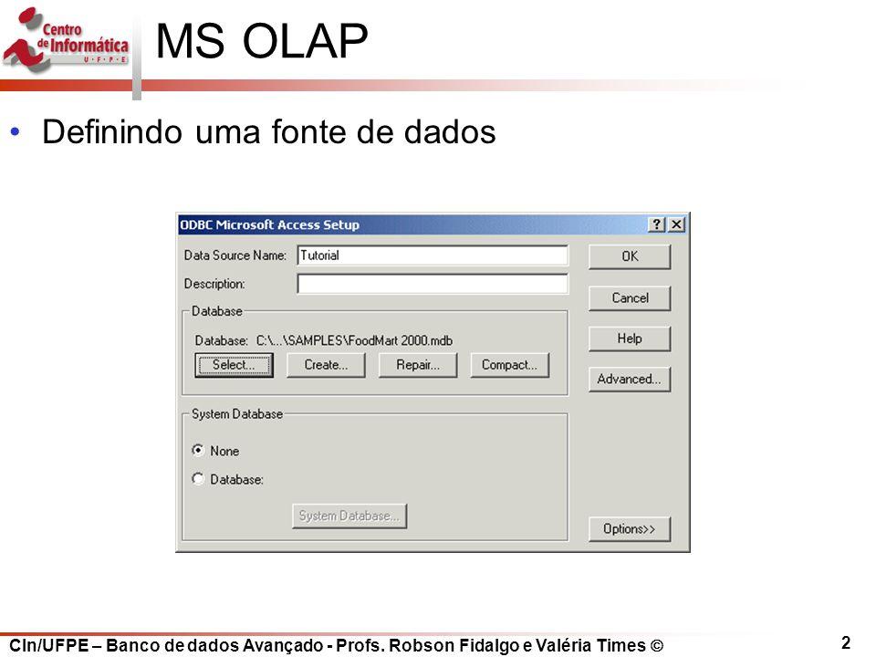 CIn/UFPE – Banco de dados Avançado - Profs. Robson Fidalgo e Valéria Times  2 MS OLAP Definindo uma fonte de dados