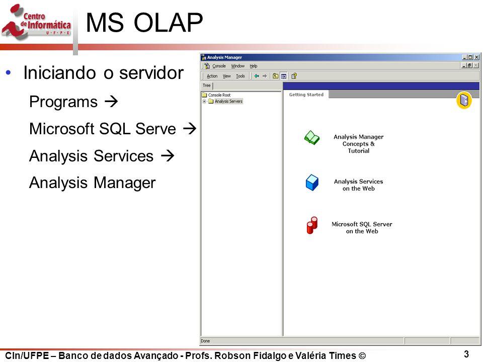 CIn/UFPE – Banco de dados Avançado - Profs. Robson Fidalgo e Valéria Times  3 MS OLAP Iniciando o servidor Programs  Microsoft SQL Serve  Analysis