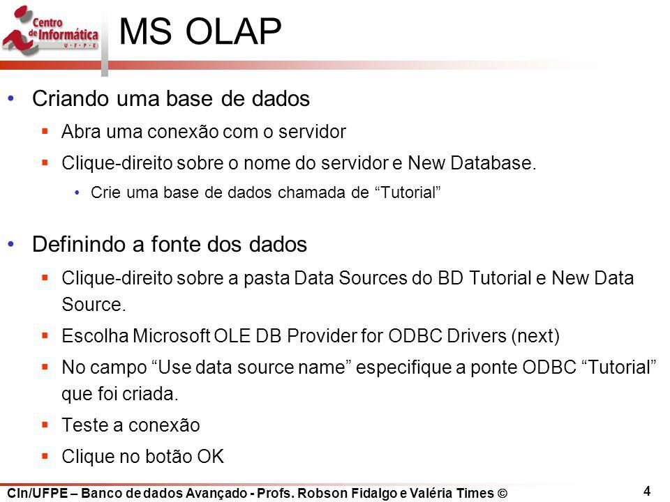 CIn/UFPE – Banco de dados Avançado - Profs. Robson Fidalgo e Valéria Times  4 MS OLAP Criando uma base de dados  Abra uma conexão com o servidor  C