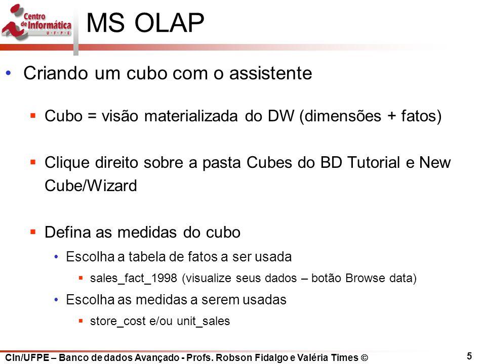 CIn/UFPE – Banco de dados Avançado - Profs. Robson Fidalgo e Valéria Times  5 MS OLAP Criando um cubo com o assistente  Cubo = visão materializada d
