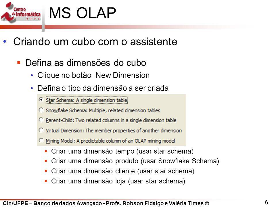 CIn/UFPE – Banco de dados Avançado - Profs. Robson Fidalgo e Valéria Times  6 MS OLAP Criando um cubo com o assistente  Defina as dimensões do cubo