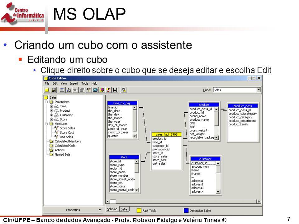 CIn/UFPE – Banco de dados Avançado - Profs. Robson Fidalgo e Valéria Times  7 MS OLAP Criando um cubo com o assistente  Editando um cubo Clique-dire