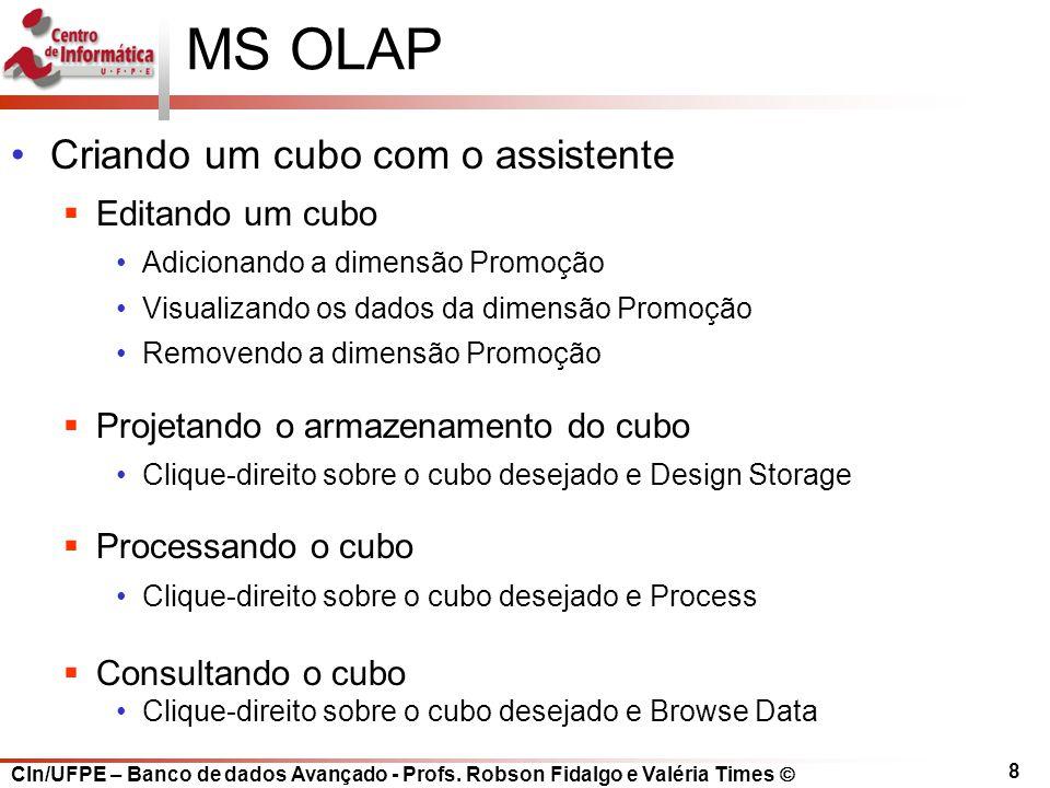 CIn/UFPE – Banco de dados Avançado - Profs. Robson Fidalgo e Valéria Times  8 MS OLAP Criando um cubo com o assistente  Editando um cubo Adicionando