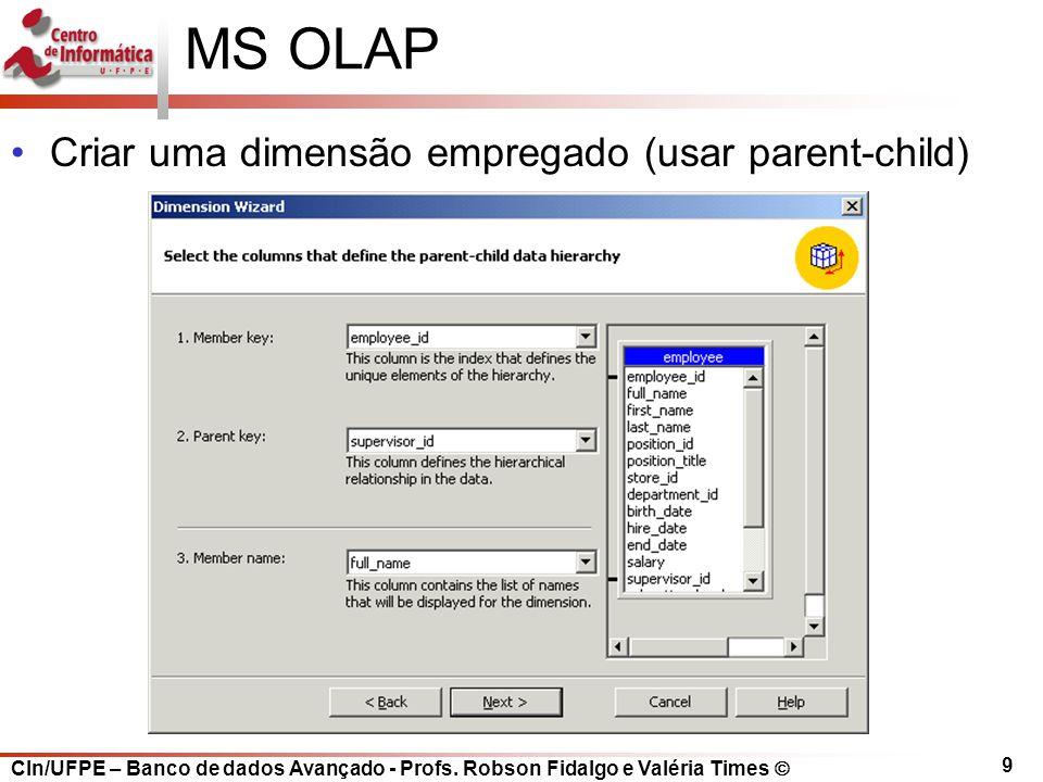 CIn/UFPE – Banco de dados Avançado - Profs. Robson Fidalgo e Valéria Times  9 MS OLAP Criar uma dimensão empregado (usar parent-child)