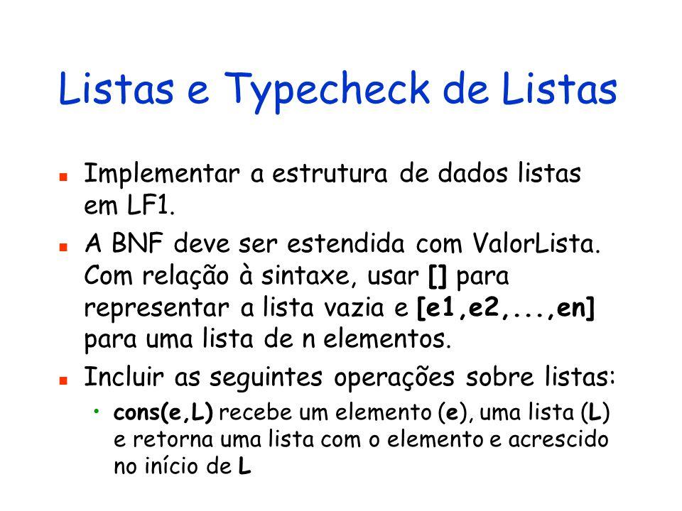 Listas e Typecheck de Listas Implementar a estrutura de dados listas em LF1. A BNF deve ser estendida com ValorLista. Com relação à sintaxe, usar [] p