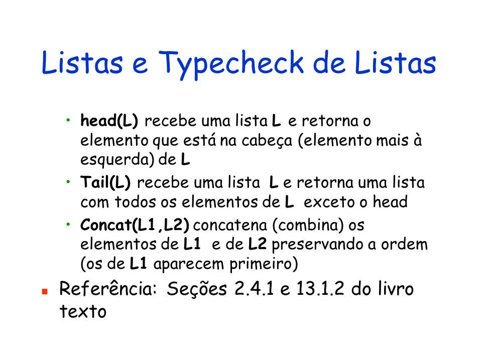 Listas e Typecheck de Listas head(L) recebe uma lista L e retorna o elemento que está na cabeça (elemento mais à esquerda) de L Tail(L) recebe uma lis