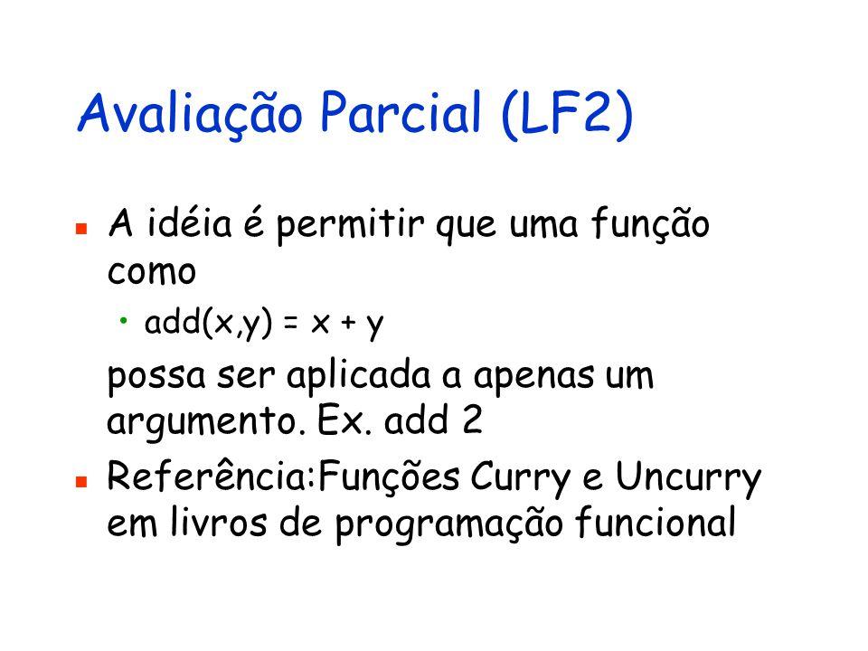 Avaliação Parcial (LF2) A idéia é permitir que uma função como add(x,y) = x + y possa ser aplicada a apenas um argumento. Ex. add 2 Referência:Funções