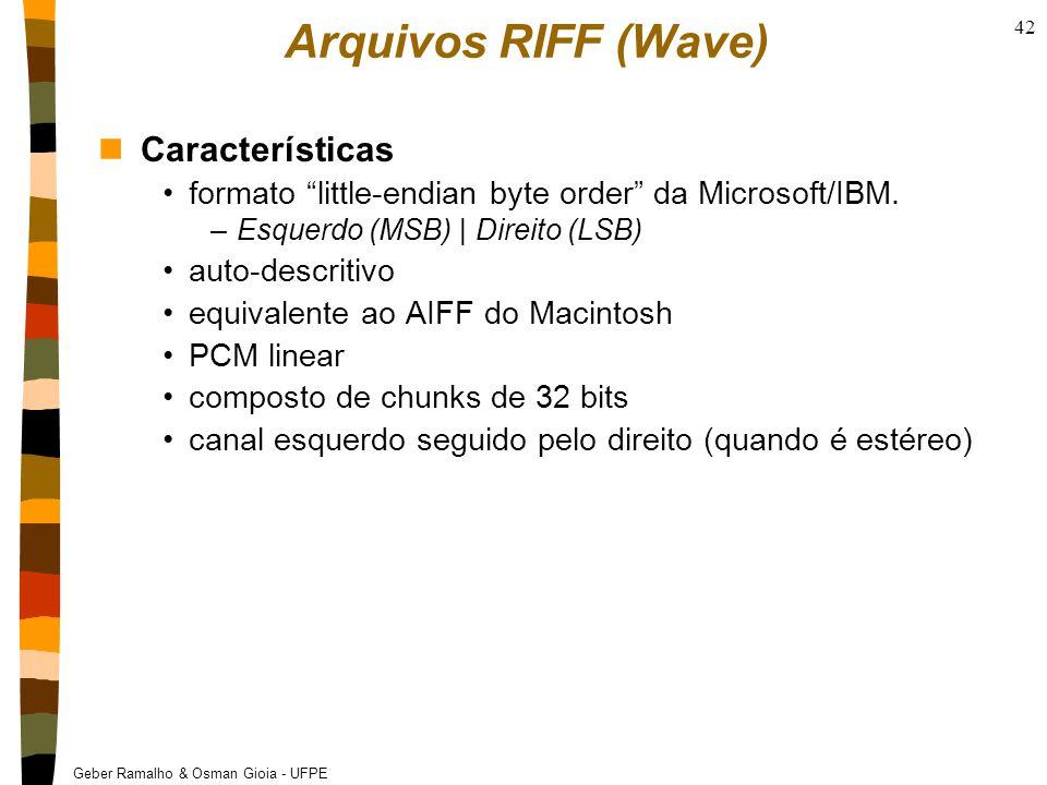Geber Ramalho & Osman Gioia - UFPE 42 Arquivos RIFF (Wave) nCaracterísticas formato little-endian byte order da Microsoft/IBM.