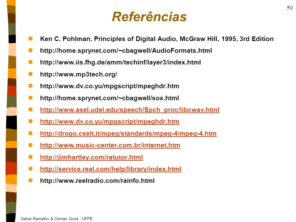 Geber Ramalho & Osman Gioia - UFPE 50 Referências nKen C. Pohlman, Principles of Digital Audio, McGraw Hill, 1995, 3rd Edition nhttp://home.sprynet.co