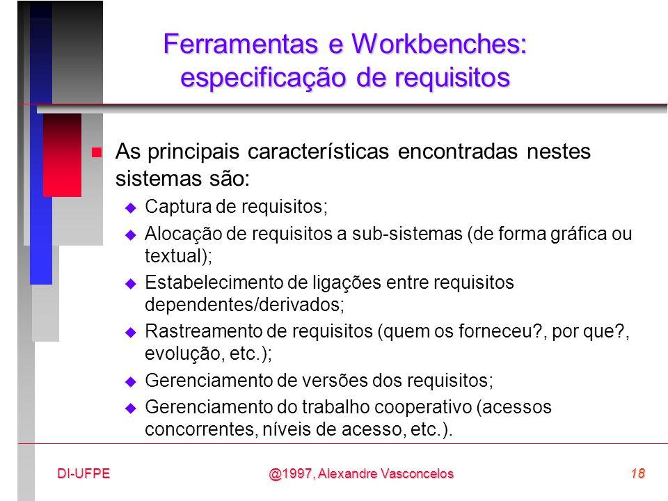 @1997, Alexandre Vasconcelos18DI-UFPE Ferramentas e Workbenches: especificação de requisitos n As principais características encontradas nestes sistem
