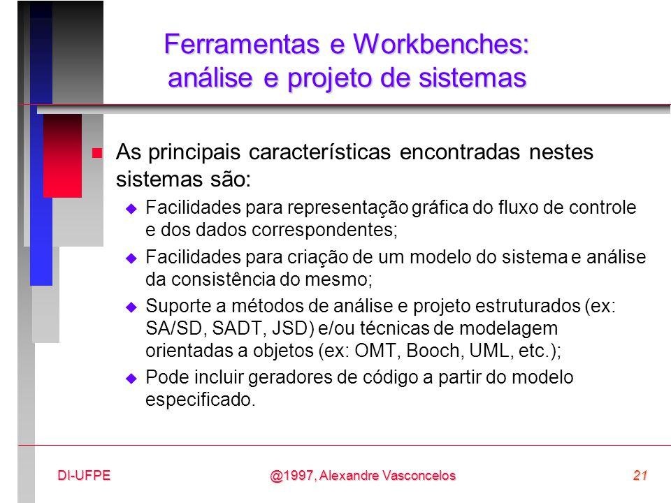 @1997, Alexandre Vasconcelos21DI-UFPE Ferramentas e Workbenches: análise e projeto de sistemas n As principais características encontradas nestes sist