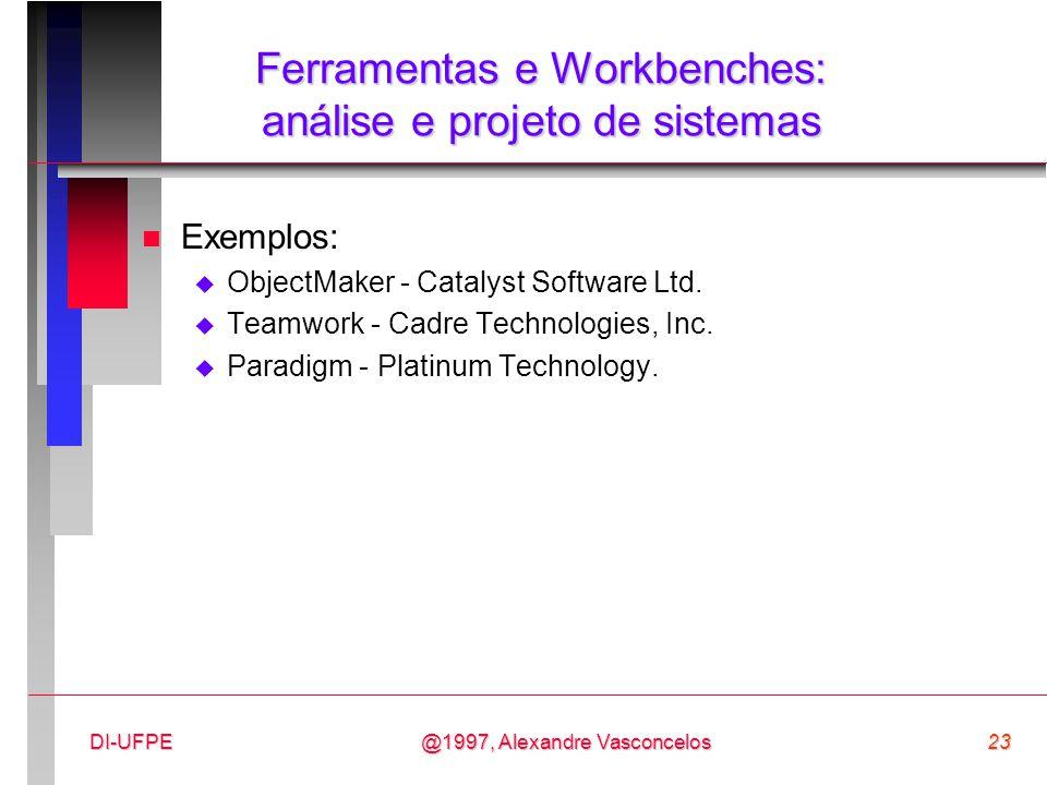 @1997, Alexandre Vasconcelos23DI-UFPE Ferramentas e Workbenches: análise e projeto de sistemas n Exemplos:  ObjectMaker - Catalyst Software Ltd.  Te