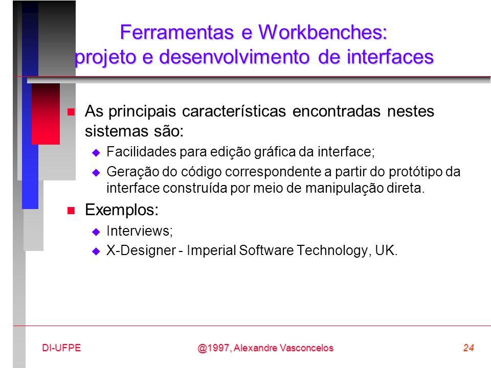 @1997, Alexandre Vasconcelos24DI-UFPE Ferramentas e Workbenches: projeto e desenvolvimento de interfaces n As principais características encontradas n