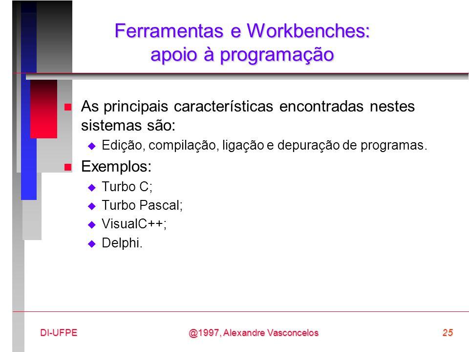 @1997, Alexandre Vasconcelos25DI-UFPE Ferramentas e Workbenches: apoio à programação n As principais características encontradas nestes sistemas são:
