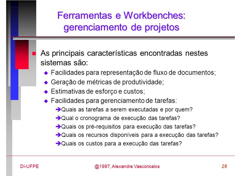 @1997, Alexandre Vasconcelos28DI-UFPE Ferramentas e Workbenches: gerenciamento de projetos n As principais características encontradas nestes sistemas