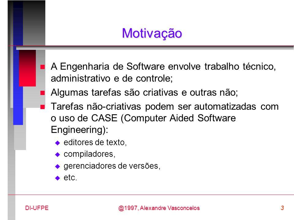 @1997, Alexandre Vasconcelos3DI-UFPE Motivação n A Engenharia de Software envolve trabalho técnico, administrativo e de controle; n Algumas tarefas sã