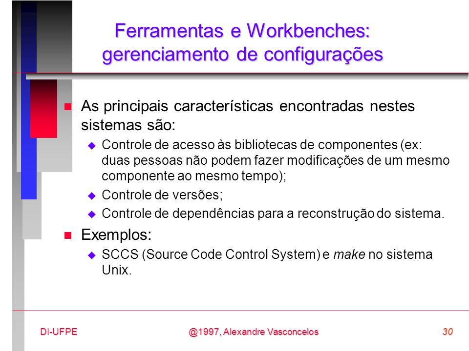 @1997, Alexandre Vasconcelos30DI-UFPE Ferramentas e Workbenches: gerenciamento de configurações n As principais características encontradas nestes sis