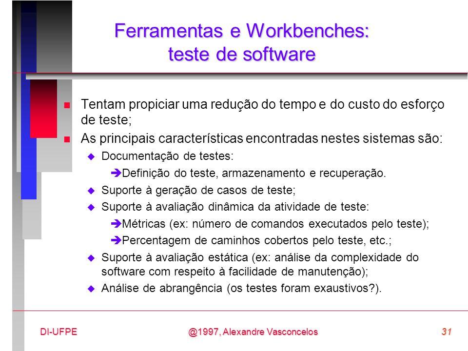 @1997, Alexandre Vasconcelos31DI-UFPE Ferramentas e Workbenches: teste de software n Tentam propiciar uma redução do tempo e do custo do esforço de te