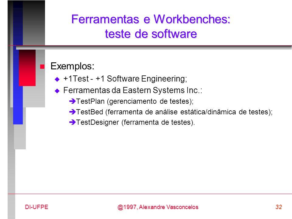 @1997, Alexandre Vasconcelos32DI-UFPE Ferramentas e Workbenches: teste de software n Exemplos:  +1Test - +1 Software Engineering;  Ferramentas da Ea