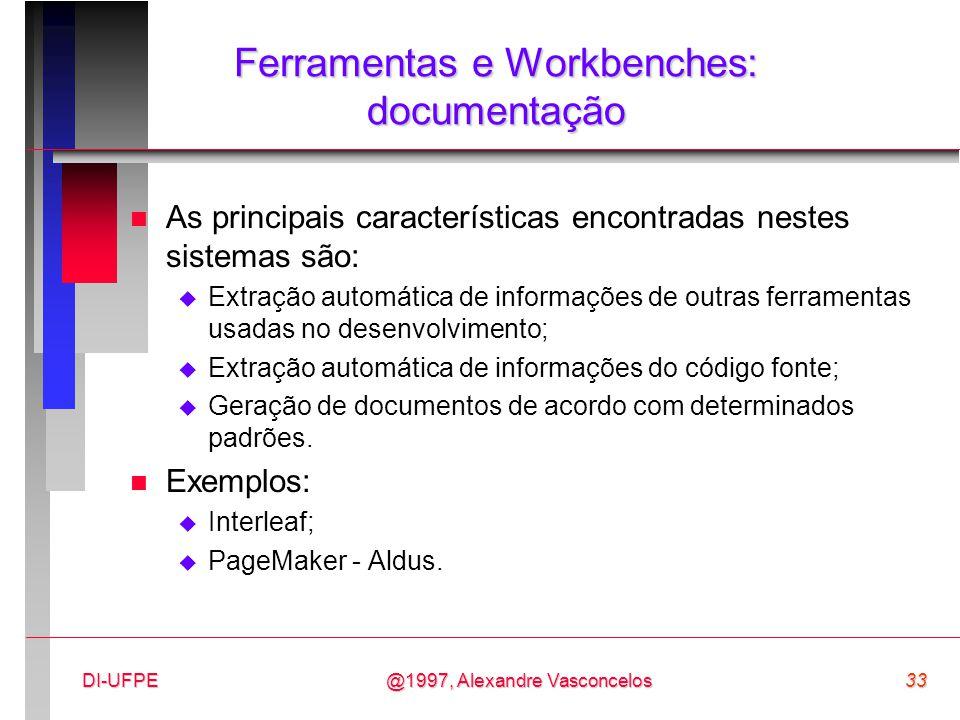 @1997, Alexandre Vasconcelos33DI-UFPE Ferramentas e Workbenches: documentação n As principais características encontradas nestes sistemas são:  Extra