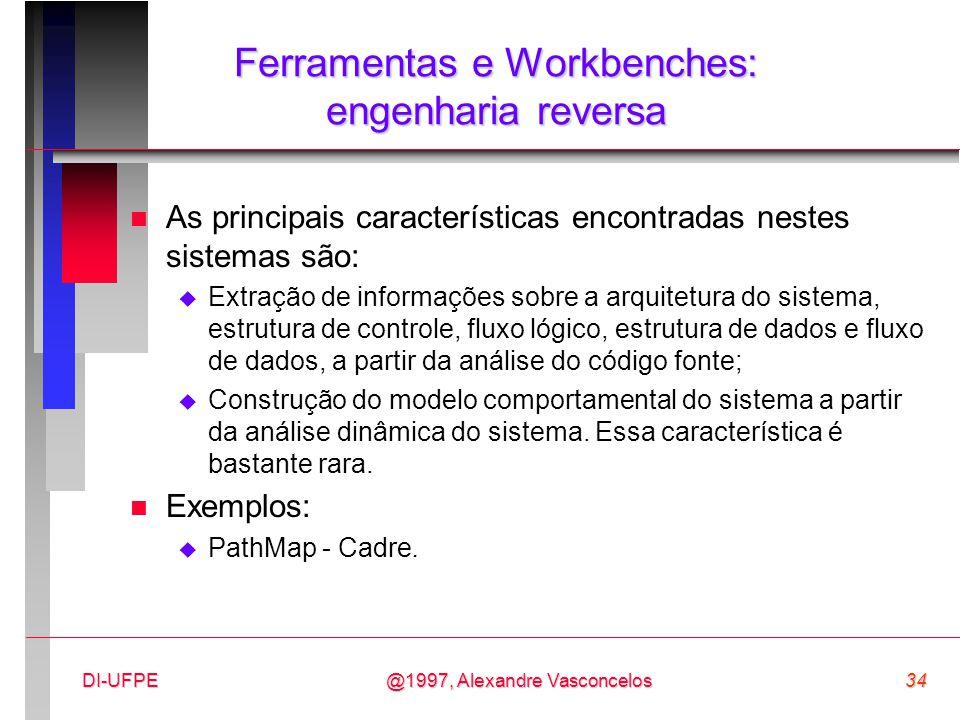 @1997, Alexandre Vasconcelos34DI-UFPE Ferramentas e Workbenches: engenharia reversa n As principais características encontradas nestes sistemas são: 