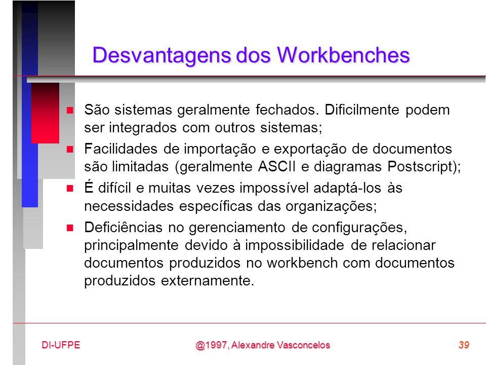 @1997, Alexandre Vasconcelos39DI-UFPE Desvantagens dos Workbenches n São sistemas geralmente fechados. Dificilmente podem ser integrados com outros si