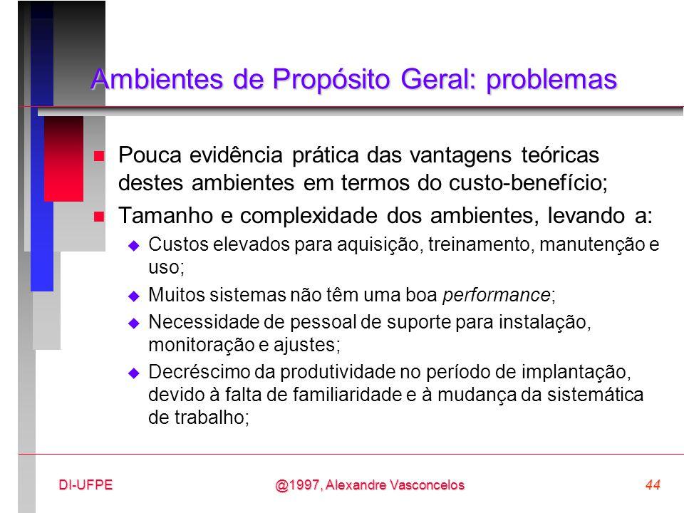 @1997, Alexandre Vasconcelos44DI-UFPE Ambientes de Propósito Geral: problemas n Pouca evidência prática das vantagens teóricas destes ambientes em ter