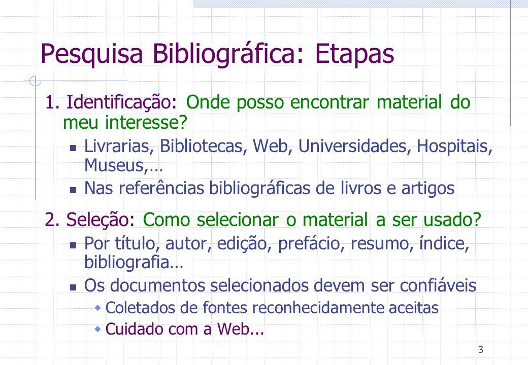 4 Pesquisa Bibliográfica: Etapas 3.Compilação Obtenção e reunião do material desejado 4.