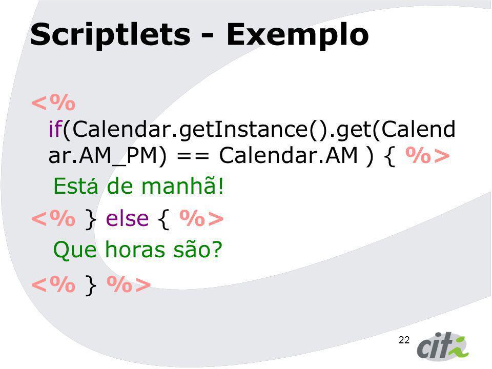 22 Scriptlets - Exemplo Est á de manhã! Que horas são?