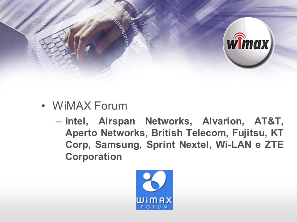 WiMAX Forum –Intel, Airspan Networks, Alvarion, AT&T, Aperto Networks, British Telecom, Fujitsu, KT Corp, Samsung, Sprint Nextel, Wi-LAN e ZTE Corpora
