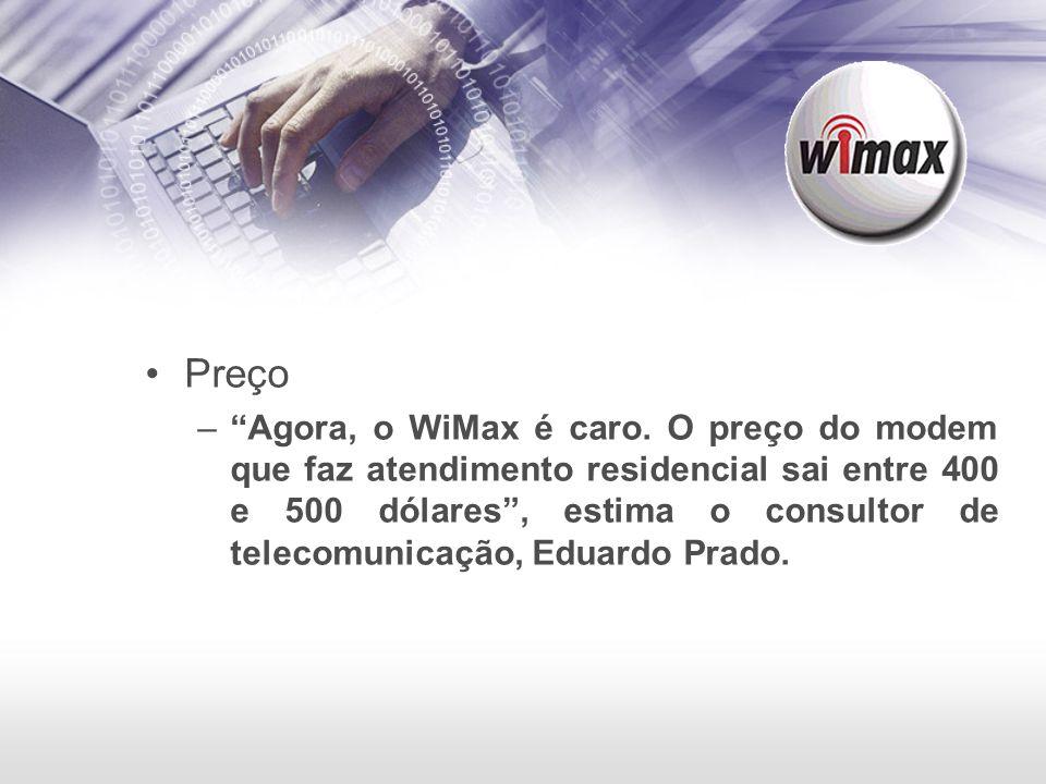 """Preço –""""Agora, o WiMax é caro. O preço do modem que faz atendimento residencial sai entre 400 e 500 dólares"""", estima o consultor de telecomunicação, E"""