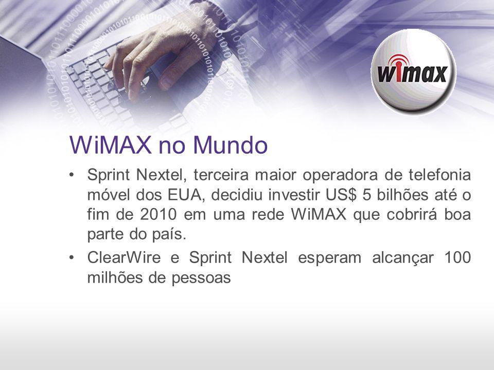 WiMAX no Mundo Sprint Nextel, terceira maior operadora de telefonia móvel dos EUA, decidiu investir US$ 5 bilhões até o fim de 2010 em uma rede WiMAX