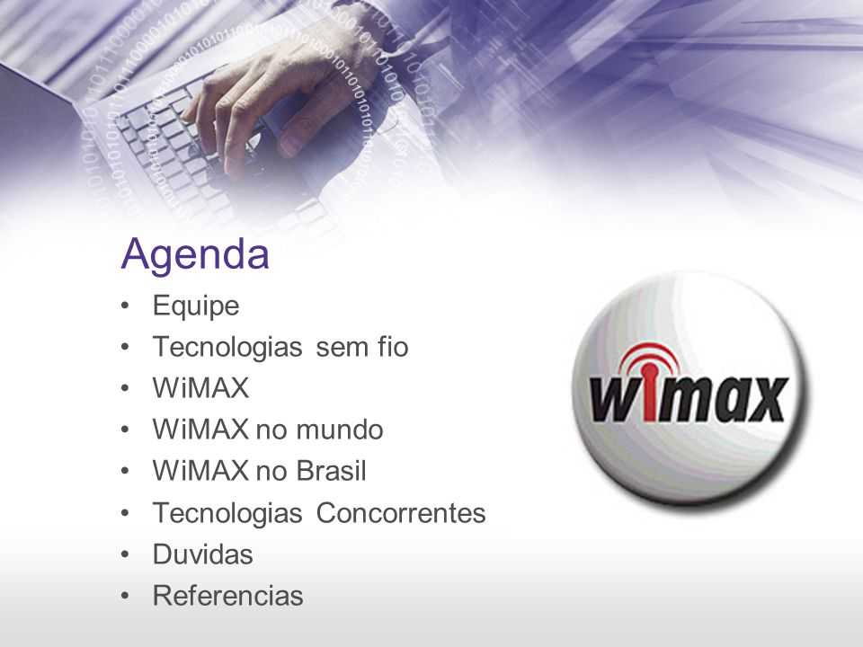 Agenda Equipe Tecnologias sem fio WiMAX WiMAX no mundo WiMAX no Brasil Tecnologias Concorrentes Duvidas Referencias