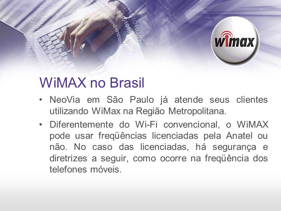 WiMAX no Brasil NeoVia em São Paulo já atende seus clientes utilizando WiMax na Região Metropolitana. Diferentemente do Wi-Fi convencional, o WiMAX po