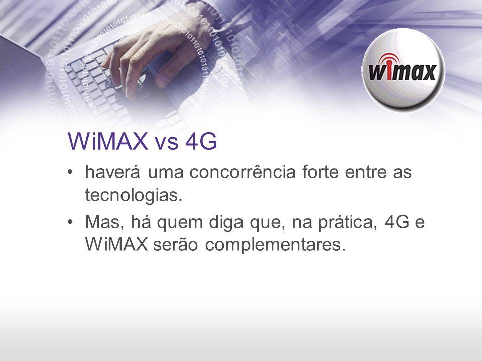 WiMAX vs 4G haverá uma concorrência forte entre as tecnologias. Mas, há quem diga que, na prática, 4G e WiMAX serão complementares.
