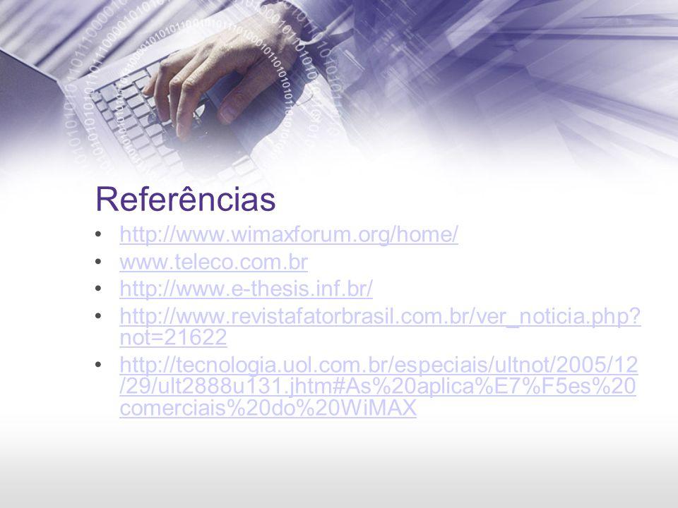 Referências http://www.wimaxforum.org/home/ www.teleco.com.br http://www.e-thesis.inf.br/ http://www.revistafatorbrasil.com.br/ver_noticia.php? not=21