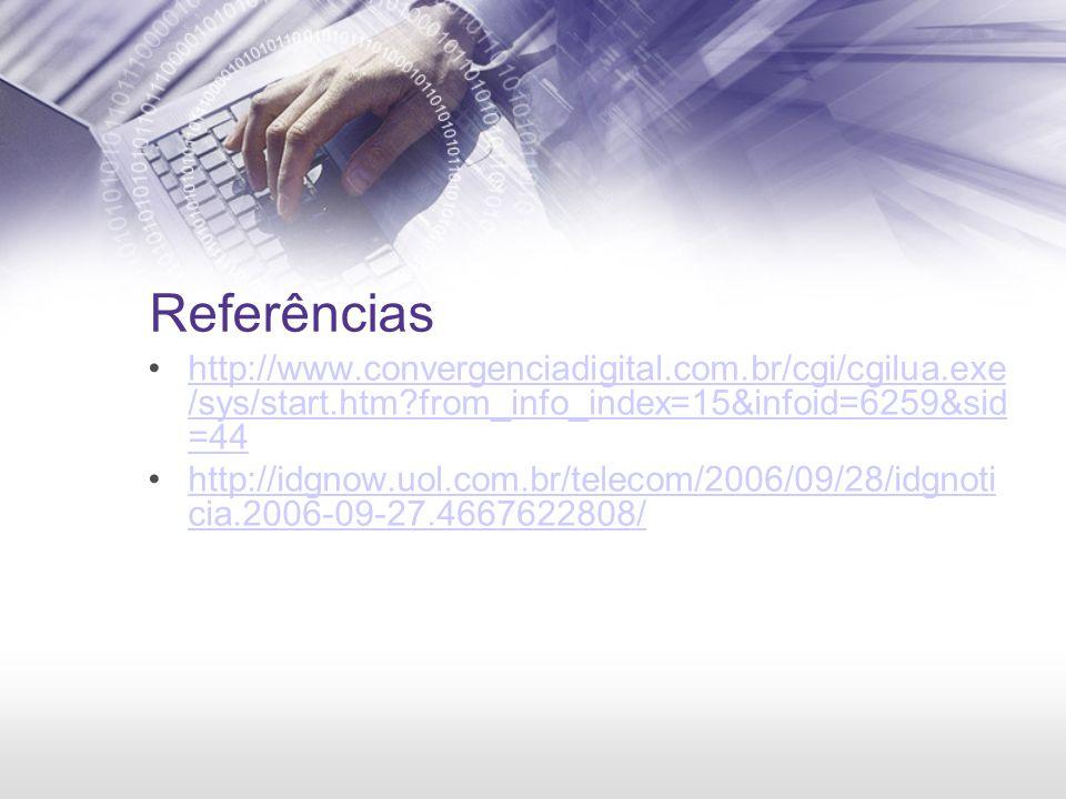 Referências http://www.convergenciadigital.com.br/cgi/cgilua.exe /sys/start.htm?from_info_index=15&infoid=6259&sid =44http://www.convergenciadigital.c