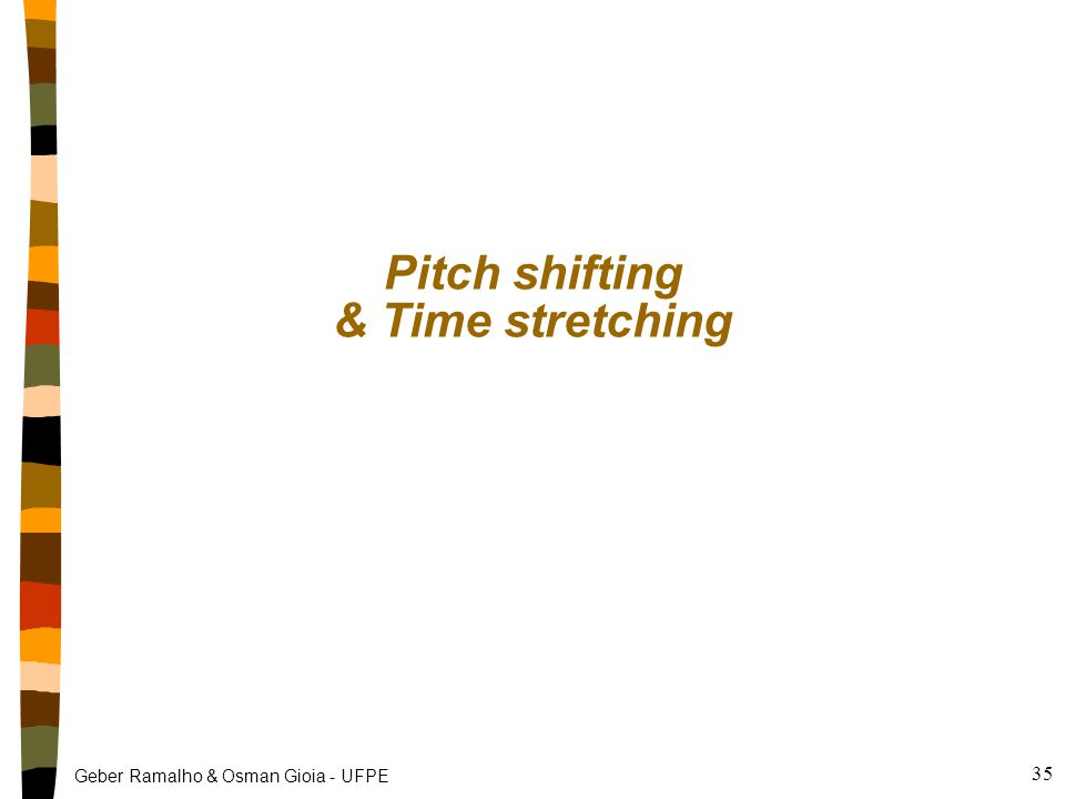 Geber Ramalho & Osman Gioia - UFPE Pitch shifting & Time stretching 35