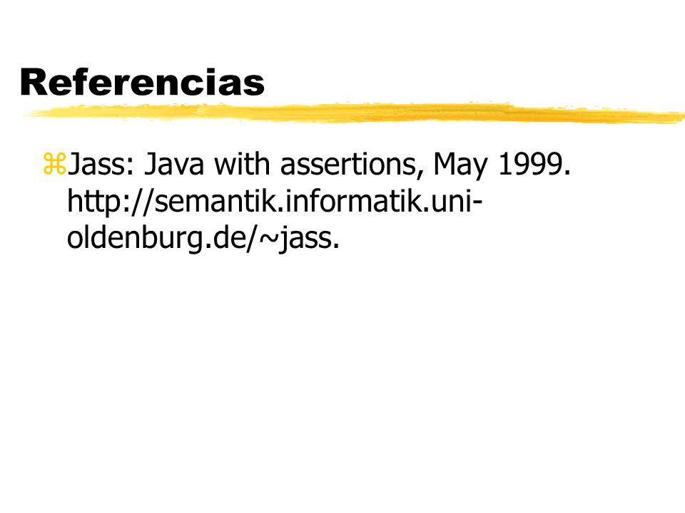Referencias zJass: Java with assertions, May 1999. http://semantik.informatik.uni- oldenburg.de/~jass.