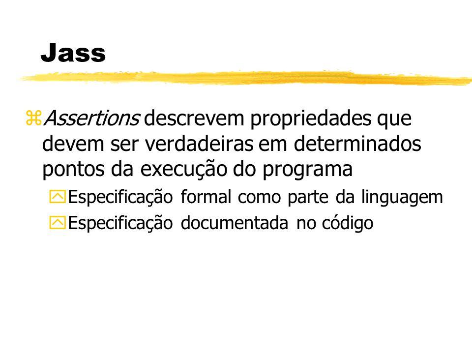 zAssertions descrevem propriedades que devem ser verdadeiras em determinados pontos da execução do programa yEspecificação formal como parte da linguagem yEspecificação documentada no código Jass